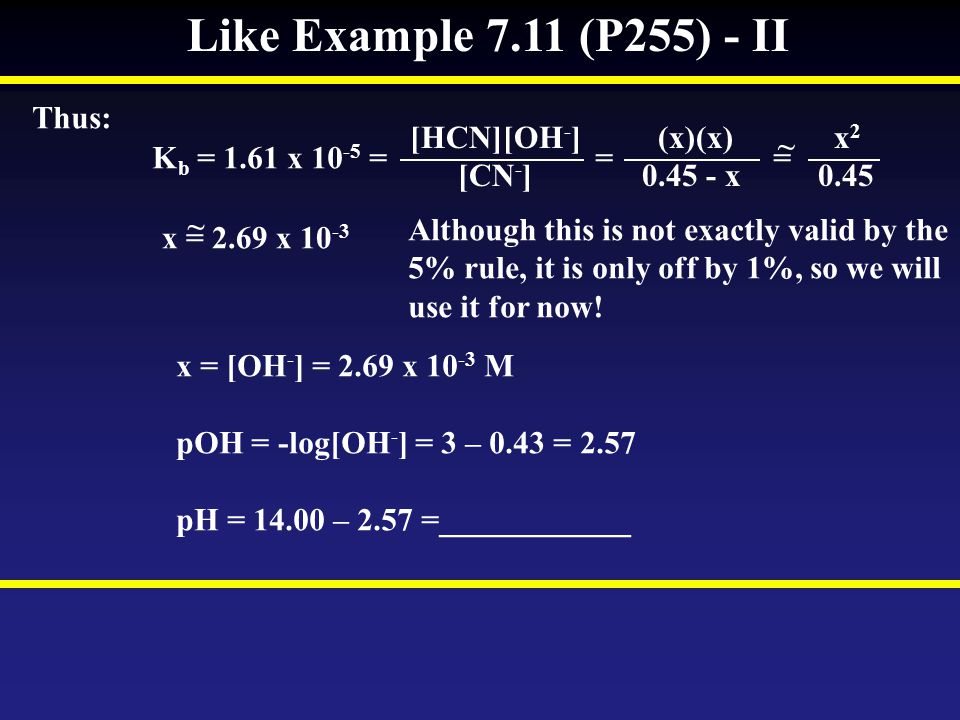 Like Example 7.11 (P255) - II Thus: [HCN][OH-] [CN-] (x)(x) 0.45 - x